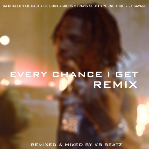 DJ KHALED, LIL BABY - EVERY CHANCE I GET REMIX [FEAT, MIGOS, TRAVIS SCOTT, 21 SAVAGE, YOUNG THUG]