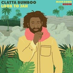 Clatta Bumboo - Look to Jah