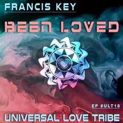 Francis Key - Been Loved [ Universal Love Tribe]