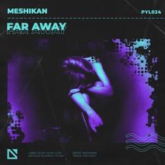 MESHIKAN - Far Away