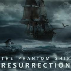 The Phantom Ship: RESURRECTION