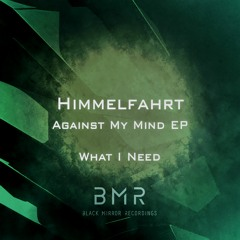 Himmelfahrt - What I Need (Original Mix)