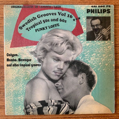 Funky Loffe - Swedish Grooves Vol 16 - Tropical 50s & 60s