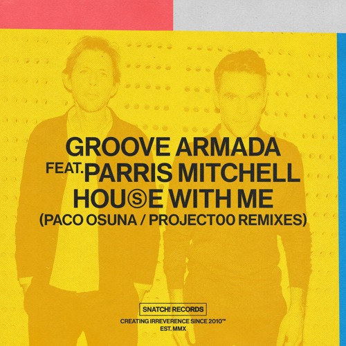 02 Groove Armada - House With Me Feat. Parris Mitchell (Project00 Extended Remix) [Snatch! Records]