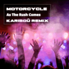 Motorcycle - As The Rush Comes (Kariboü Remix)