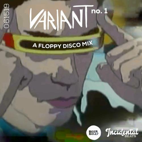 Variant No. 1 - A Floppy Disco Mix - 061519