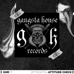 Bttrswts - Attitude Check (Original Mix)[GANGSTA HOUSE RECORDS]