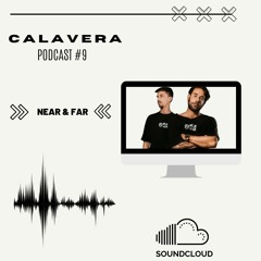 CALAVERACAST#9 - Near & Far