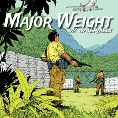 Major Weight w/ wätermelt