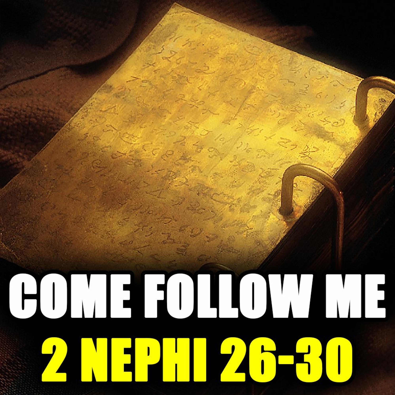 Come Follow Me Q&A for 2 Nephi 26-30...