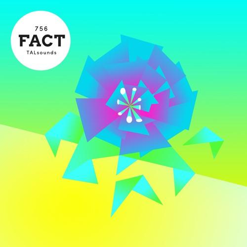 FACT mix 756: TALsounds (May '20)