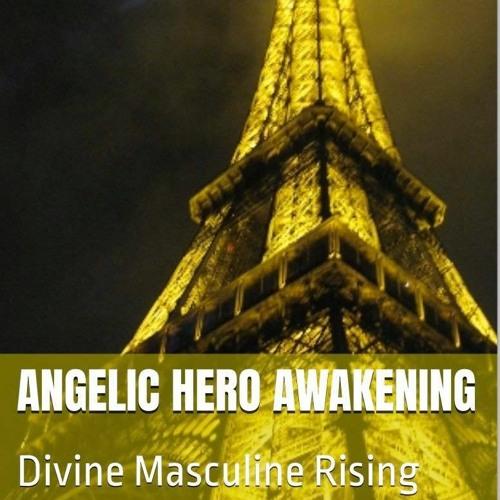 Angelic Hero Awakening - Divine Masculine Rising