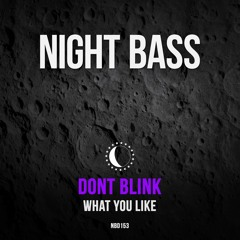 DONT BLINK - WHAT YOU LIKE