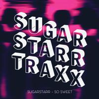 Sugarstarr - So Sweet (7inch Mix)