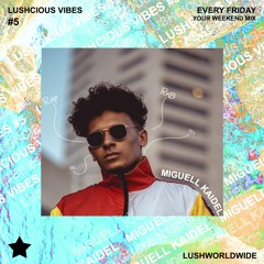 Lushcious Vibes #005 w/ Miguell Kaidel