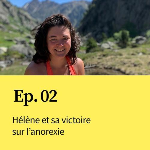 Ep 02 : Hélène et sa victoire sur l'anorexie