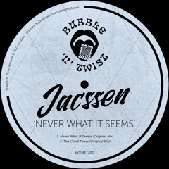 📣 JACSSEN - Never What It Seems [BNT045] 7th May 2021