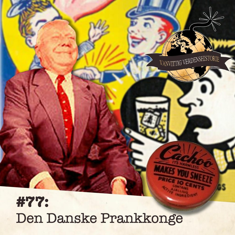 #77: Den Danske Prankkonge!