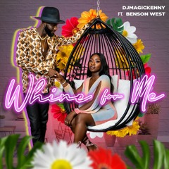 Whine For Me - Djmagickenny Ft Benson West