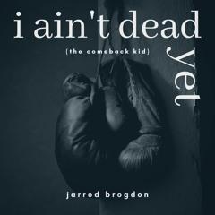 Ain't Dead Yet (Comeback Kid)