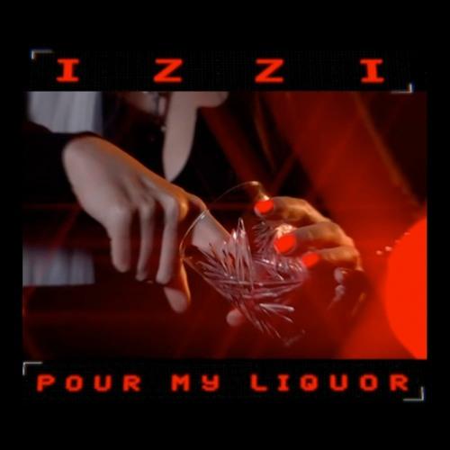 IZZI - Pour My Liquor