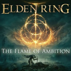 Elden Ring - The Flame Of Ambition (Remix/Original Inspired)