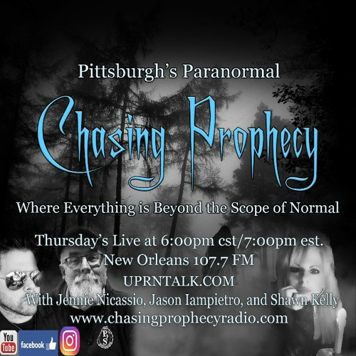 Pittsburgh's Paranormal Radio Show Chasing Prophecy  March 11 202