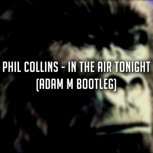Phil Collins In The Air Tonight Adam M Bootleg Free Dl By Adam M