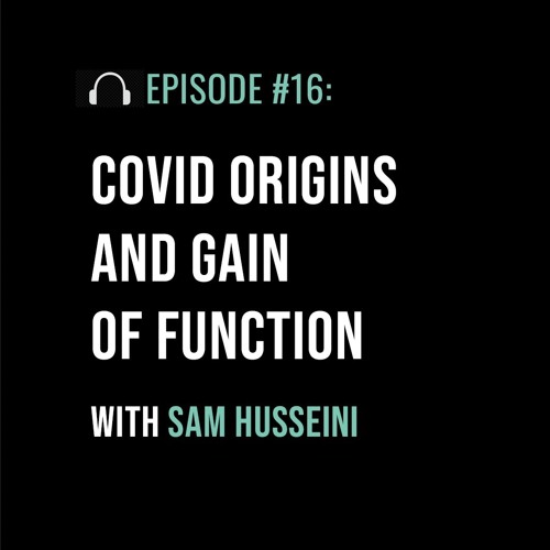 COVID Origins and Gain of Function with Sam Husseini