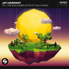 Jay Hardway - Till The Sun Comes Up (feat. PolyAnna)