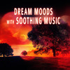 Dream Moods with Soothing Music - Bright Side of Life & Healing Touch, Massage Therapy, Instrumental Relaxing Music for Meditation, Spa & Yoga, Chill Out Music, Sound Therapy for Stress Relief, In Harmony with Nature Sounds