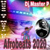 Download Afrobeats 2020 by DJ MASTER P. Mp3
