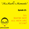 03: So, Maybe Not All Men Are Scum?