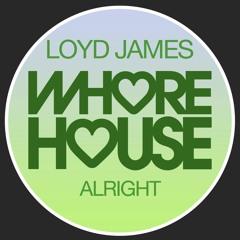 Loyd James - Alright (Original Mix) Whore House Recs RELEASED 08.01.21
