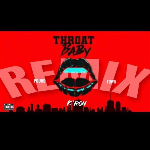 K'ron - Throat Baby x Pound Town (REMIX)