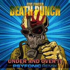 Five Finger Death Punch - Under And Over It (Psyfonic Remix) FREE DOWNLOAD