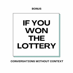 Bonus clip: IF YOU WON THE LOTTERY