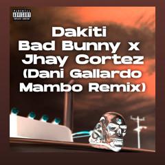 Dakiti - Bad Bunny X Jhay Cortez (Dani Gallardo Mambo Remix)