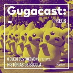 O Duelo dos Pokémons e outras HISTÓRIAS DE ESCOLA - Gugacast - S06E06