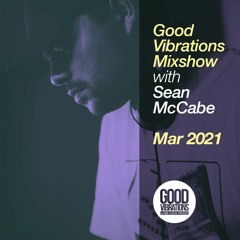 Good Vibrations Mixshow - With Sean McCabe - March 2021
