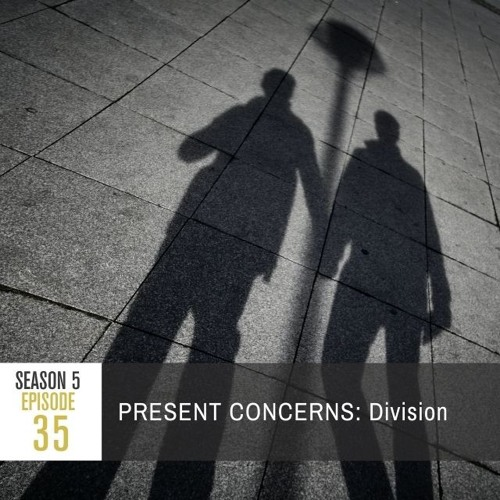 Season 5 Episode 35 - PRESENT CONCERNS: Division