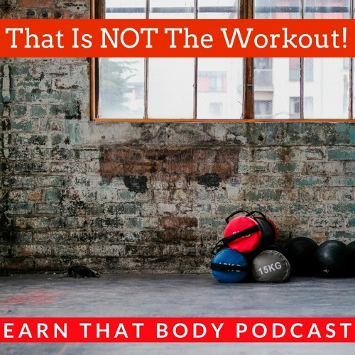 #187 That is NOT The Workout