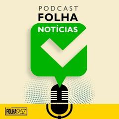 26.08.21 - Podcast Folha Notícias