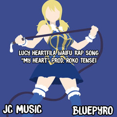 "Lucy Heartfilia Waifu Rap ""My Heart"" Feat. BluePyro (Prod. Roko Tensei)"