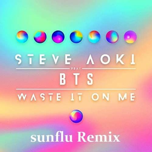 【FREE】Steve Aoki - Waste It On Me feat. BTS (sunflu Remix)