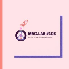 Magnetic Brothers Presents - Mag.Lab 105 (September 27 2021)