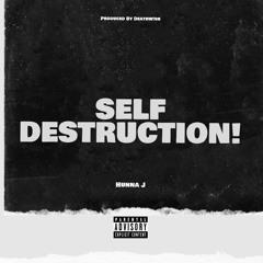 SELF DESTRUCTION - Hunna J (Prod. Deathwish)