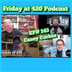 EP#143 -Casey Corbin (Friday at 420 Podcast)