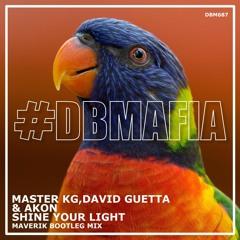 Master Kg Akon David Guetta - Shine Your Light (MAVERIK Bootleg Remix)