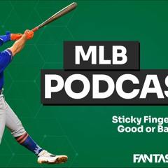 MLB Podcast - Sticky Fingers...Good or Bad?
